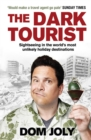 The Dark Tourist : Sightseeing in the world's most unlikely holiday destinations - eBook