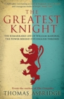 The Greatest Knight : The Remarkable Life of William Marshal, the Power behind Five English Thrones - Book