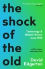 The Shock Of The Old : Technology and Global History since 1900 - eBook