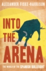 Into The Arena : The World of the Spanish Bullfight - eBook