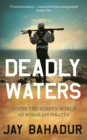 Deadly Waters : Inside the hidden world of Somalia's pirates - eBook