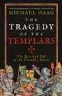 The Tragedy of the Templars : The Rise and Fall of the Crusader States - eBook