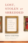 Lost, Stolen or Shredded : Stories of Missing Works of Art and Literature - eBook