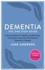 Dementia: The One-Stop Guide : Practical advice for families, professionals, and people living with dementia and Alzheimer's Disease - eBook