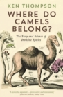 Where Do Camels Belong? : The story and science of invasive species - eBook