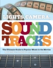 Lights, Camera, Soundtracks : The Ultimate Guide to Popular Music in the Movies - Book