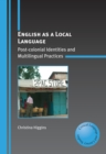 English as a Local Language : Post-colonial Identities and Multilingual Practices - Book