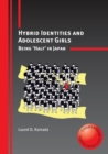 Hybrid Identities and Adolescent Girls : Being 'Half' in Japan - Book