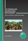 ELT, Gender and International Development : Myths of Progress in a Neocolonial World - eBook