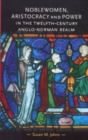 Noblewomen, aristocracy and power in the twelfth-century Anglo-Norman realm - eBook