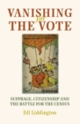Vanishing for the vote : Suffrage, citizenship and the battle for the census - eBook