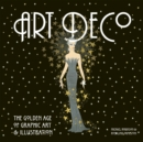 Art Deco : The Golden Age of Graphic Art & Illustration - Book