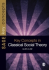 Key Concepts in Classical Social Theory - Book