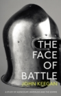 The Face Of Battle : A Study of Agincourt, Waterloo and the Somme - Book