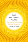 The Beautiful Cure : Harnessing Your Body's Natural Defences - Book