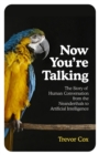 Now You're Talking : Human Conversation from the Neanderthals to Artificial Intelligence - Book