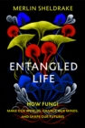 Entangled Life : How Fungi Make Our Worlds, Change Our Minds and Shape Our Futures - Book