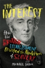 The Interest : How the British Establishment Resisted the Abolition of Slavery - Book