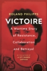 Victoire : A Wartime Story of Resistance, Collaboration and Betrayal - Book