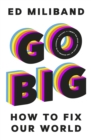 GO BIG : How To Fix Our World - Inspired by the Reasons to be Cheerful Podcast - Book