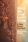 What We Owe Each Other : A New Social Contract - Book