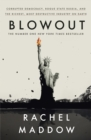 Blowout : Corrupted Democracy, Rogue State Russia, and the Richest, Most Destructive Industry on Earth - Book