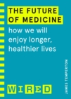 The Future of Medicine (WIRED guides) : How We Will Enjoy Longer, Healthier Lives - Book