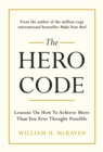 The Hero Code : Lessons on How To Achieve More Than You Ever Thought Possible - Book
