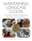 Maintaining Longcase Clocks : An Owner's Guide to Maintenance, Restoration and Conservation - Book
