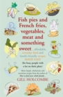 Fish pies and French fries, Vegetables, Meat and Something Sweet : Affordable, everyday food and family-friendly recipes made easy - eBook