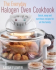 The Everyday Halogen Oven Cookbook : Quick, Easy and Nutritious Recipes for All the Family - eBook