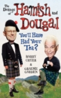 The Doings of Hamish and Dougal : You'll Have Had Your Tea? - Book