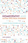 Homeopathy and Autism Spectrum Disorder : A Guide for Practitioners and Families - Book