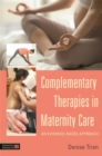 Complementary Therapies in Maternity Care : An Evidence-Based Approach - Book