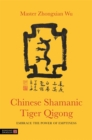 Chinese Shamanic Tiger Qigong : Embrace the Power of Emptiness - Book