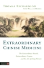 Extraordinary Chinese Medicine : The Extraordinary Vessels, Extraordinary Organs, and the Art of Being Human - Book