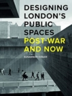 Designing London's Public Spaces : Post-war and Now - Book