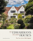The Edwardians and their Houses : The New Life of Old England - Book
