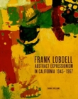 Frank Lobdell : Abstract Expressionism in California, 1945-1967 - Book