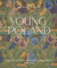 Young Poland : The Polish Arts and Crafts Movement, 1890-1918 - Book