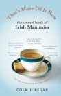 That's More Of It Now : The Second Book Of Irish Mammies - Book