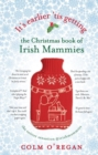 It's Earlier 'Tis Getting: the Christmas Book of Irish Mammies - Book