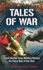 Tales of War : Great Stories from Military History for Every Day of the Year - Book
