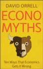 Economyths : Ten Ways That Economics Gets it Wrong - Book