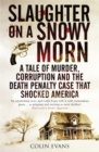 Slaughter on a Snowy Morn : A Tale of Murder, Corruption and the Death Penalty Case That Shocked America - Book