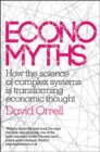 Economyths : How the Science of Complex Systems is Transforming Economic Thought - Book