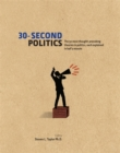 30-Second Politics : The 50 Most Thought-provoking Theories in Politics - Book