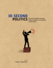30-Second Politics : The 50 most thought-provoking ideas in politics, each explained in half a minute - eBook