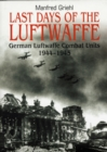 Last Days of the Luftwaffe : German Luftwaffe Combat Units 1944-1945 - Book