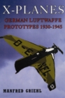 X-Planes : German Luftwaffe Prototypes 1930-1945 - Book